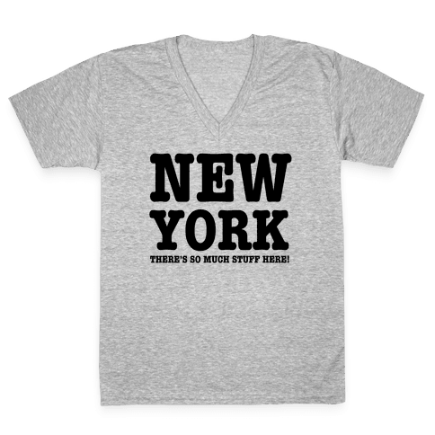 New York, There's So Much Stuff Here! V-Neck Tee Shirt