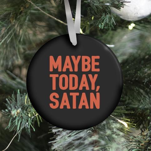 Maybe Today Satan Parody  Ornament