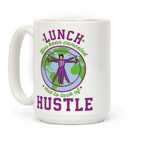 Lunch Has Been Canceled Due to Lack Of Hustle Coffee Mug