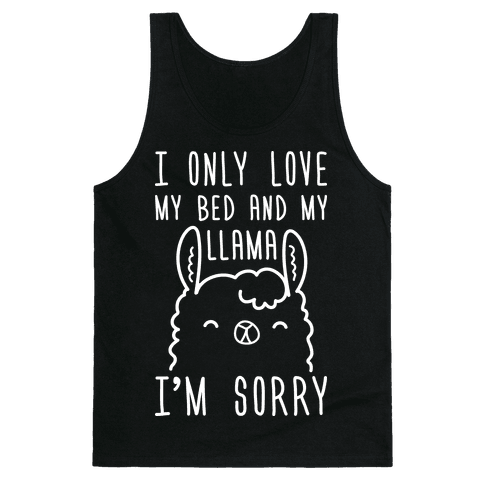 I Only Love My Bed And My Llama, I'm Sorry Tank Top