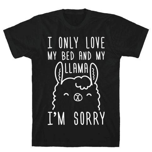 I Only Love My Bed And My Llama, I'm Sorry Mens T-Shirt