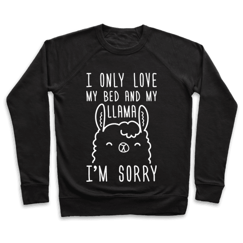 I Only Love My Bed And My Llama, I'm Sorry Pullover