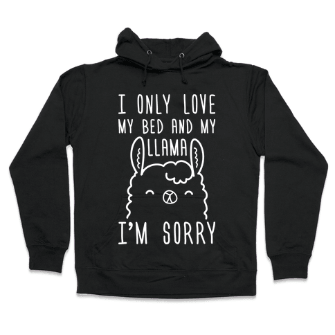 I Only Love My Bed And My Llama, I'm Sorry Hooded Sweatshirt