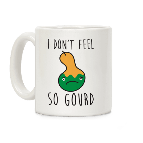 I Don't Feel So Gourd Coffee Mug