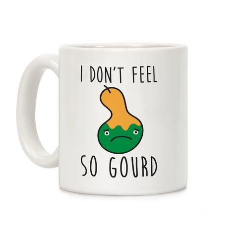I Don't Feel So Gourd Coffee Mug