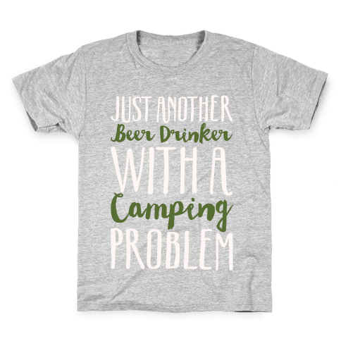 Just Another Beer Drinker With A Camping Problem White Print Kids T-Shirt