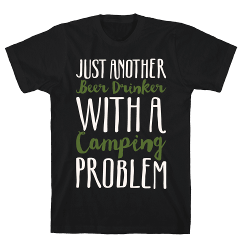 Just Another Beer Drinker With A Camping Problem White Print Mens T-Shirt
