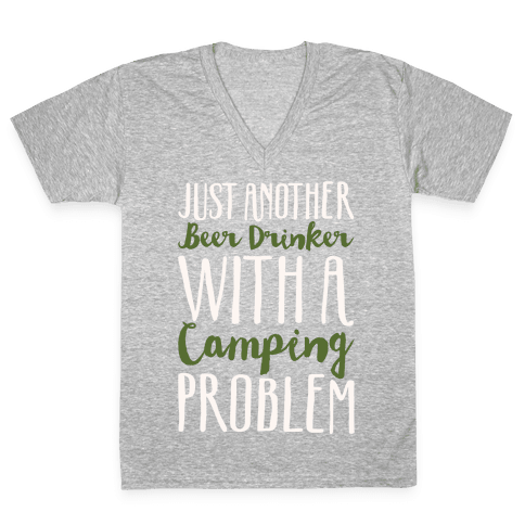 Just Another Beer Drinker With A Camping Problem White Print V-Neck Tee Shirt