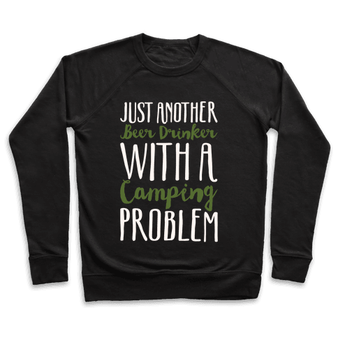 Just Another Beer Drinker With A Camping Problem White Print Pullover