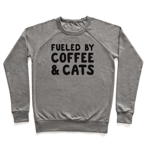 Fueled By Coffee And Cats Pullover