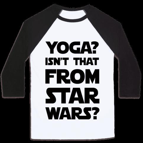 Yoga Isn't That From Star Wars Baseball Tee