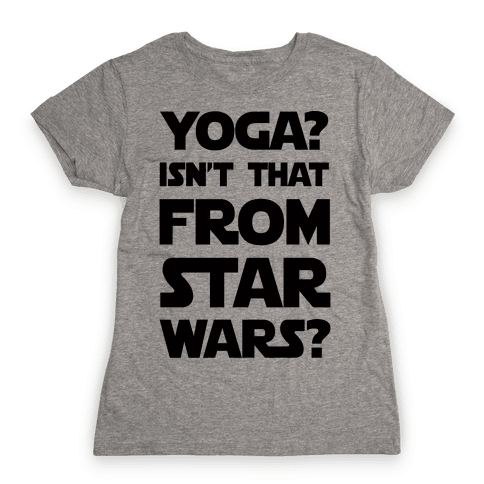 Yoga Isn't That From Star Wars Womens T-Shirt