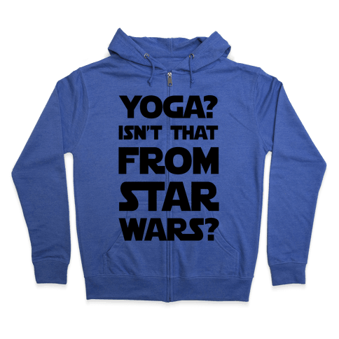 Yoga Isn't That From Star Wars Zip Hoodie