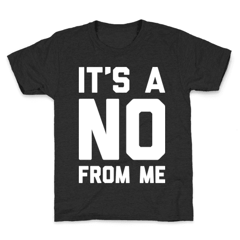 It's A No From Me Kids T-Shirt