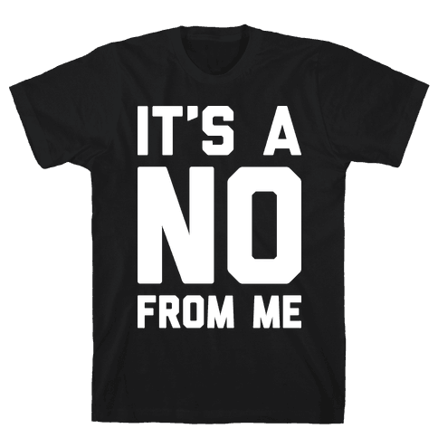 It's A No From Me Mens T-Shirt