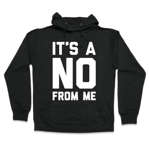 It's A No From Me Hooded Sweatshirt