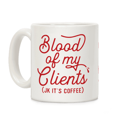 Blood Of My Clients Coffee Mug