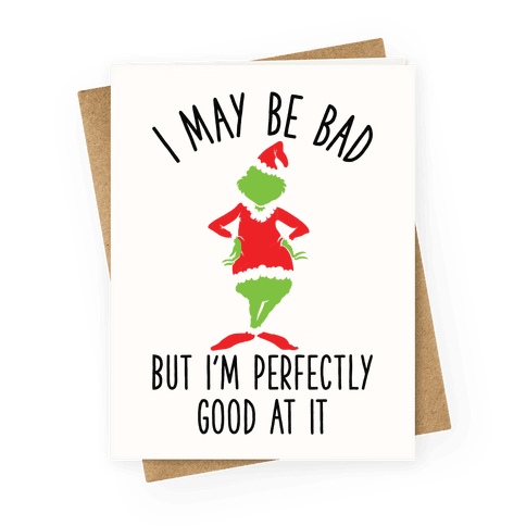 I May Be Bad But I'm Perfectly Good At It Grinch Parody Greeting Card