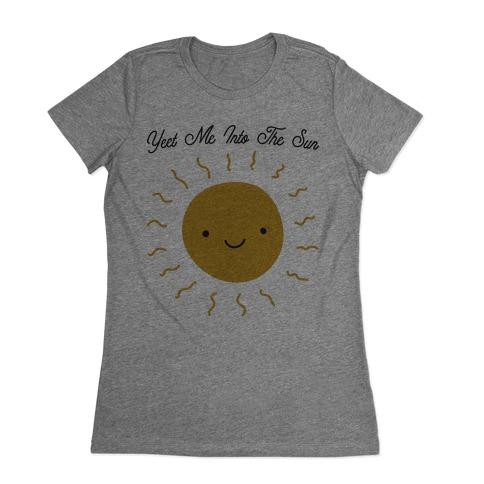 Yeet Me Into The Sun Womens T-Shirt