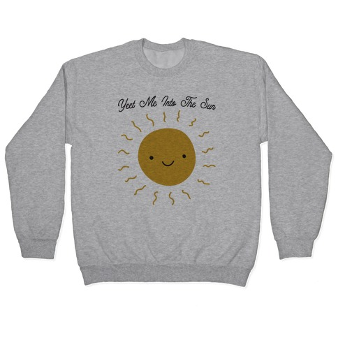 Yeet Me Into The Sun Pullover