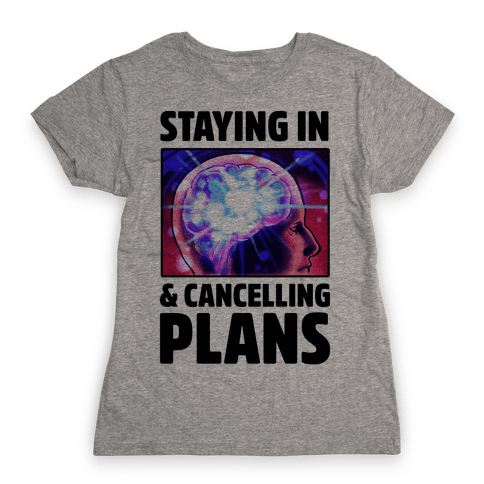 Staying In & Cancelling Plans Womens T-Shirt