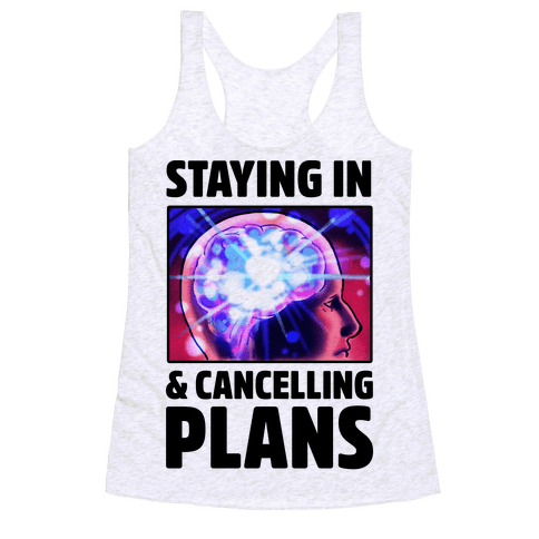 Staying In & Cancelling Plans Racerback Tank Top