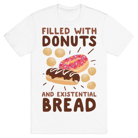 Filled with Donuts and Existential Bread T-Shirt