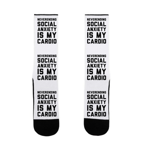 Neverending Social Anxiety Is My Cardio Sock