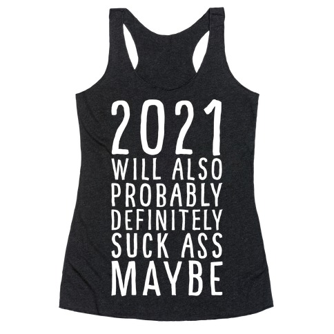 2021 Will Also Probably Definitely Suck Ass Maybe Racerback Tank Top