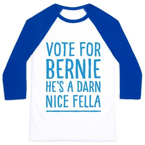 Vote For Bernie He's A Darn Nice Fella  Baseball Tee