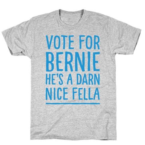 Vote For Bernie He's A Darn Nice Fella T-Shirt