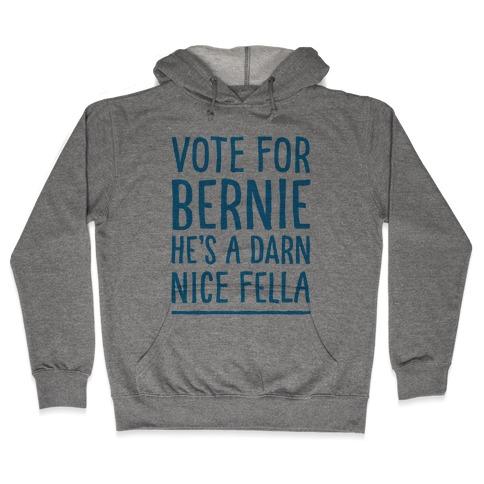 Vote For Bernie He's A Darn Nice Fella  Hooded Sweatshirt