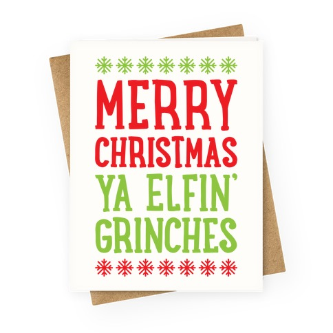 Merry Christmas Ya Elfin' Grinches Greeting Card