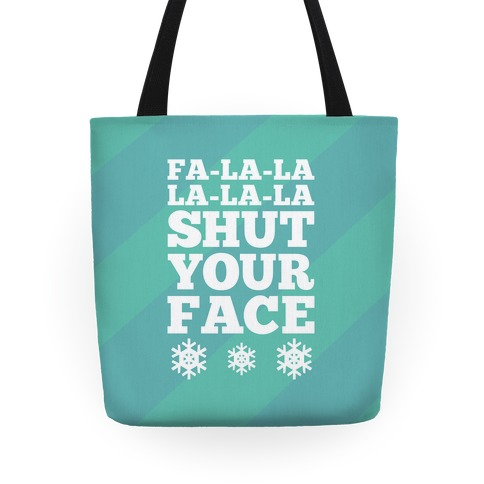Fa-la-la-la-la-la Shut Your Face Tote