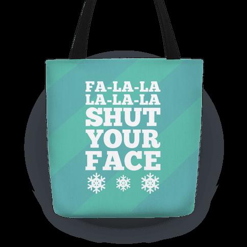 Fa-la-la-la-la-la Shut Your Face Tote