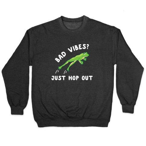 Bad Vibes? Just Hop Out Pullover