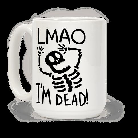 Lmao I'm Dead Coffee Mug