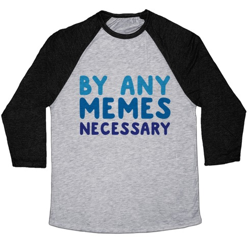 By Any Memes Necessary  Baseball Tee