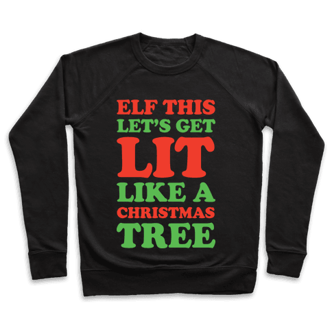 Elf This Let's Get Lit Like A Christmas Tree Pullover