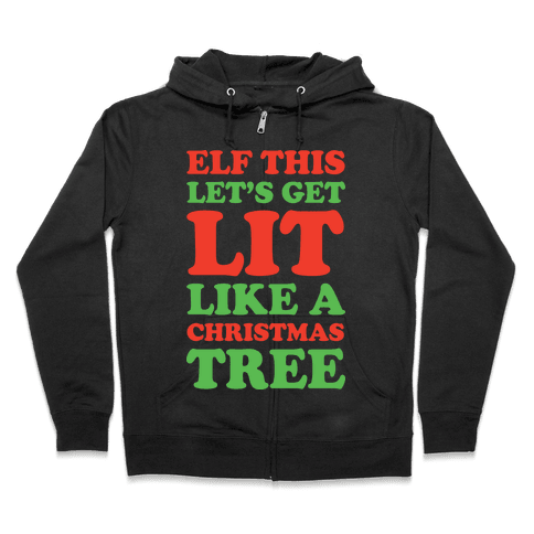Elf This Let's Get Lit Like A Christmas Tree Zip Hoodie