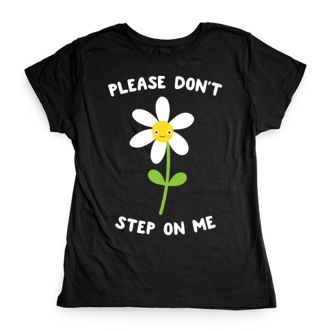 Please Don't Step On Me Flower Womens T-Shirt