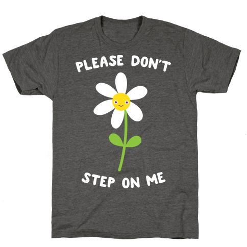 Please Don't Step On Me Flower T-Shirt