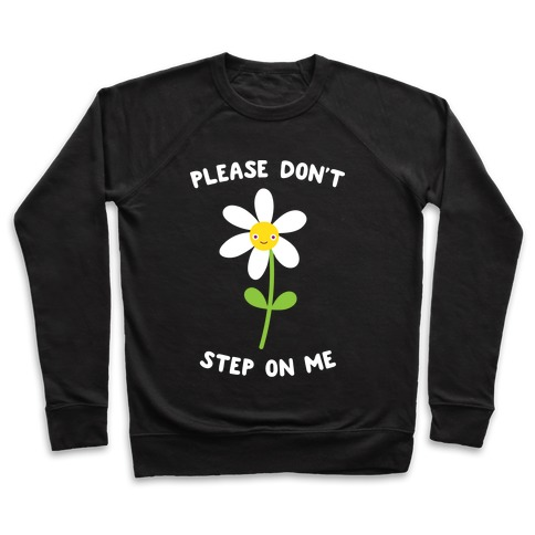 Please Don't Step On Me Flower Pullover