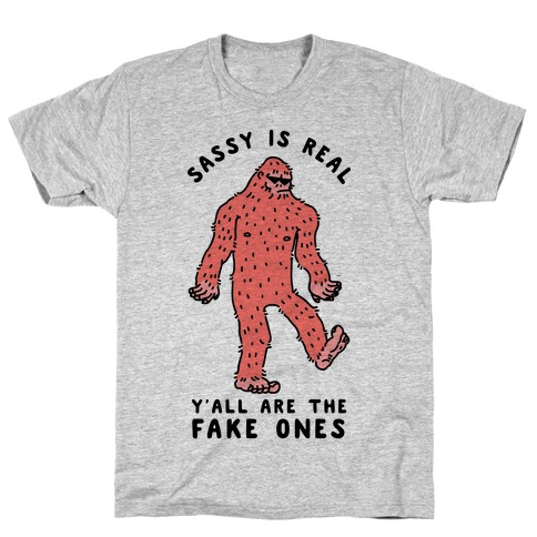 Sassy Is Real, Y'all Are The Fake Ones T-Shirt