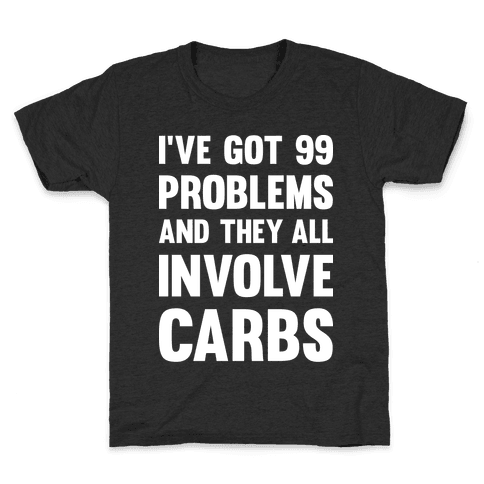 I've Got 99 Problems And They All Involve Carbs Kids T-Shirt
