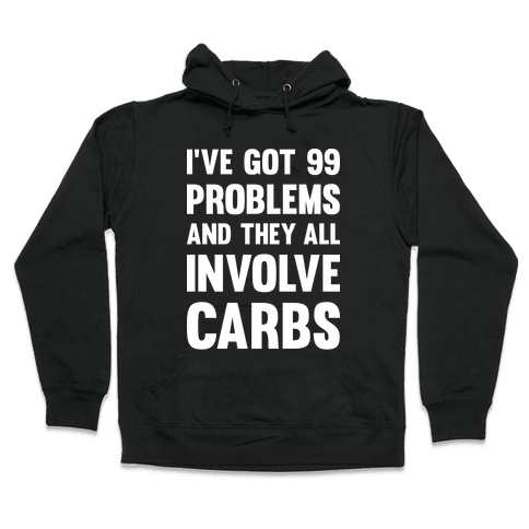 I've Got 99 Problems And They All Involve Carbs Hooded Sweatshirt