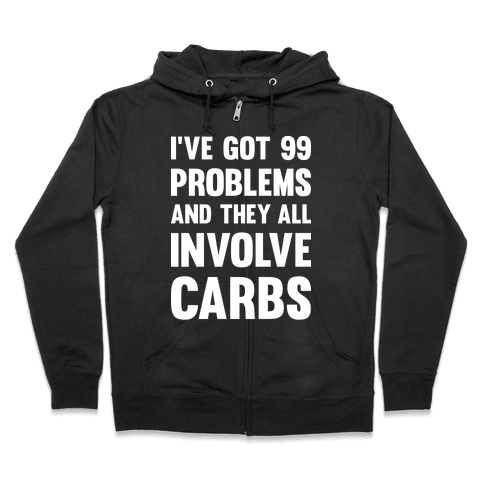 I've Got 99 Problems And They All Involve Carbs Zip Hoodie