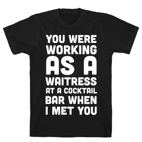 You Were Working as a Waitress at a Cocktail Bar (1 of 2 pair) Mens T-Shirt