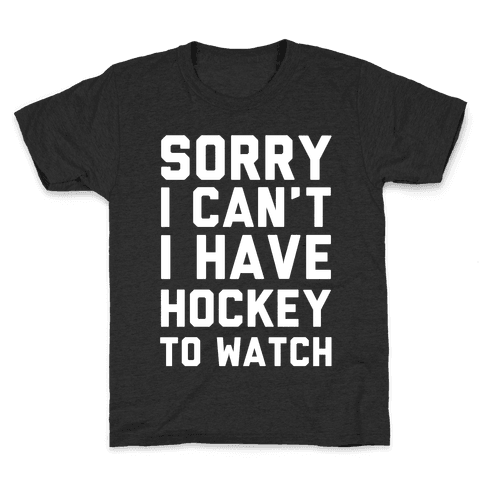 Sorry I Can't I Have Hockey To Watch Kids T-Shirt