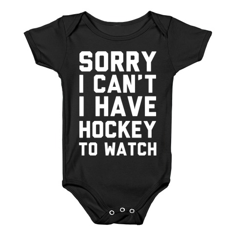 08c5d62a80 Sorry I Can t I Have Hockey To Watch Baby Onesy